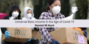 Daniel M Hurt Universal Basic Income in the Age of Covid-19